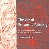 The Art of Encaustic Painting, Joanne Mattera, 0823002837