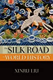 The Silk Road in World History, Xinru Liu, 0195338103