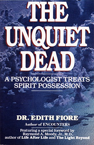 The Unquiet Dead: A Psychologist Treats Spirit