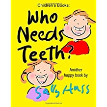 Who Needs Teeth?: (Adorable Rhyming bedtime Story/Picture Book About Caring for Your Teeth, for Beginner Readers, Ages 2-8)