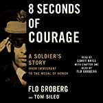 8 Seconds of Courage: A Soldier's Story from Immigrant to the Medal of Honor | Flo Groberg,Tom Sileo