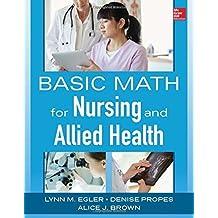 Basic Math for Nursing and Allied Health 1st edition by Egler, Lynn M., Propes, Denise, Brown, Alice J. (2014) Paperback