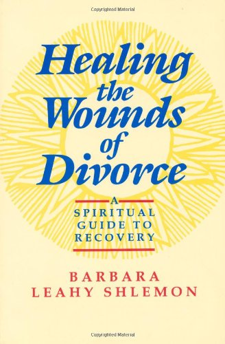 Healing the Wounds of Divorce: A Spiritual Guide to Recovery