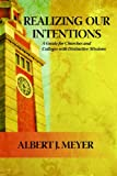 Realizing Our Intentions : A Guide for Churches and Colleges with Distinctive Missions, Meyer, Albert J., 0891125396