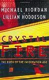 Crystal Fire, Michael Riordan and Lillian Hoddeson, 0393041247