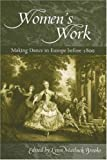 Women's Work : Making Dance in Europe Before 1800, , 0299225348