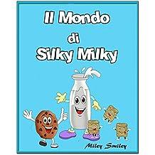 Italian: Il Mondo di Silky Milky, Children's book in Italian (Italian Edition)
