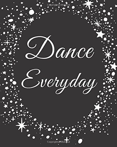 Dance Everyday Bullet Journal: Dot Grid Dancer, Dance Teacher Notebook, Appreciation Gift Quote Journal or Diary ~ Unique Inspirational Gift for ... You, End of Year, Retirement or Graditude