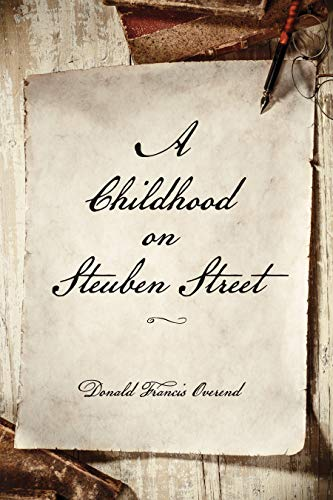 A Childhood on Steuben Street: A Historical Biography by Donald Francis Overend front cover