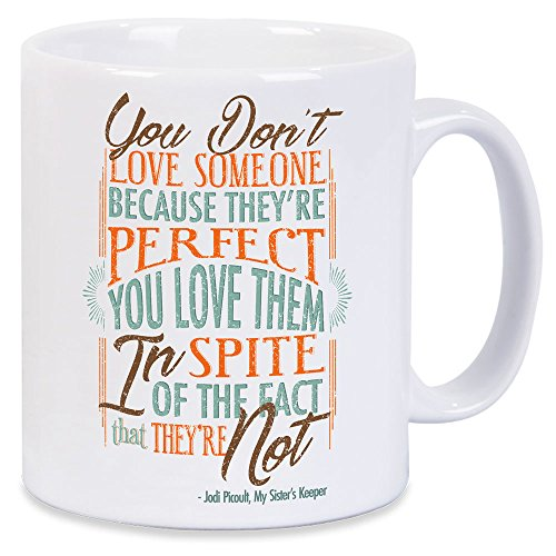 Jodi Picoult Quote My Sisters Keeper Love Someone Because They Are Perfect Mug