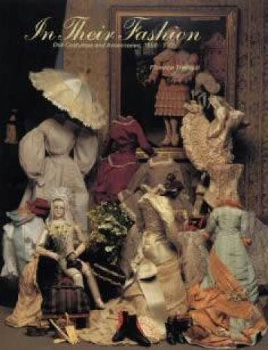 In Their Fashion: Doll Costumes and Accessories, 1850-1925 by Florence Theriault (1994-05-03)