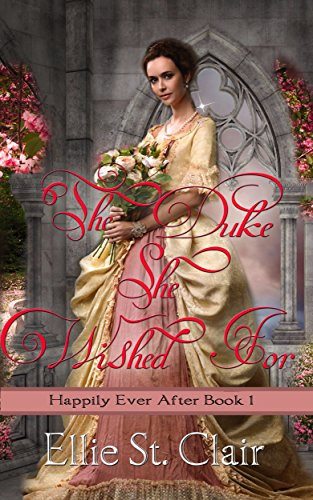 The Duke She Wished For (Happily Ever After Book 1) (St Clair Upper)