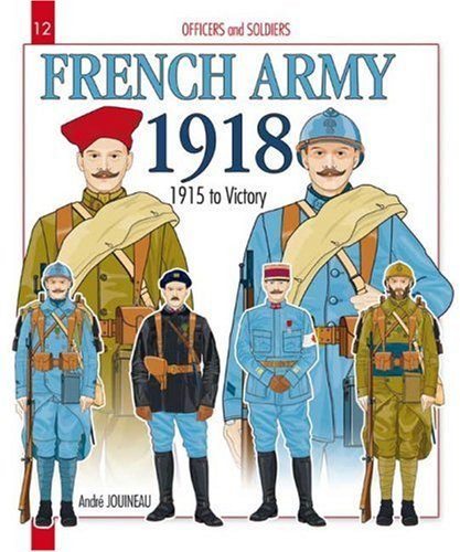 French Army 1918: 1915 to Victory (Officers and Soldiers) pdf epub