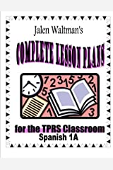 Jalen Waltman's Complete Lesson Plans for the TPRS Classroom Spanish 1A: First Semester Level 1 Middle School Spanish Paperback