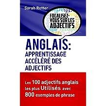 ANGLAIS: APPRENTISSAGE ACCÉLÉRÉ DES  ADJECTIFS: Les 100 adjectifs anglais les plus utilisés avec 800 exemples de phrase (French Edition)