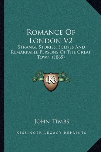 Romance Of London V2: Strange Stories, Scenes And Remarkable Persons Of The Great Town (1865) pdf epub
