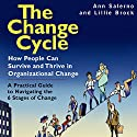 The Change Cycle: How People Can Survive and Thrive in Organizational Change Audiobook by Lillie Brock, Ann Salerno Narrated by Caroline Miller