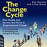 The Change Cycle: How People Can Survive and Thrive in Organizational Change
