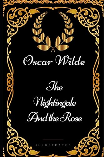 The Nightingale and the Rose: By Oscar Wilde - Illustrated ebook