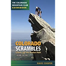 Colorado Scrambles: Climbs Off the Beaten Path, 2nd Edition