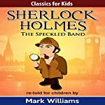 Sherlock Holmes Re-Told for Children: The Speckled Band | Mark Williams