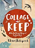 Collage and Keep: A Creative Journal Inspired by Your Life