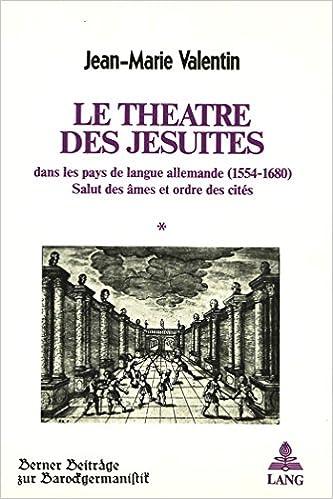 Livre gratuits en ligne Le Theatre Des Jesuites Dans Les Pays de Langue Allemande (1554-1680): Salut Des Ames Et Ordre Des Cites pdf ebook