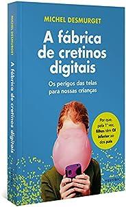 A fábrica de cretinos digitais: Os perigos das telas para nossas crianças