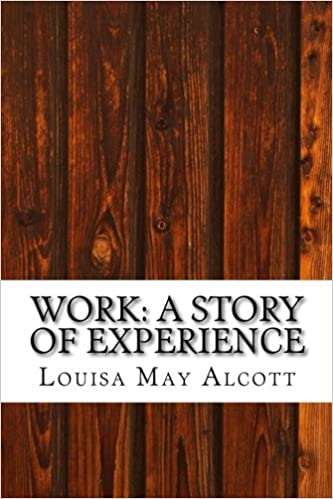 Work: A Story of Experience: (Louisa May Alcott Classics Collection)