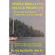 Simply Brilliant Ideas & Projects to Fit Out Your Boat & Prepare the Crew for Cruising: Boatloads of Hints, Tips, and Great Ideas! To Save You Time, Money, and Problems!
