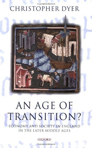 Download An Age of Transition?: Economy and Society in England in the Later Middle Ages (Ford Lectures) New edition by Dyer, Christopher (2007) Paperback PDF