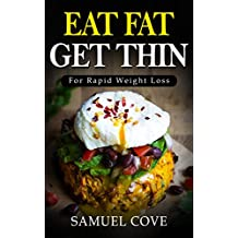 Eat Fat Get Thin: Your Ketogenic Diet Guide To Rapid Weight Loss (with Over 350+ of The Very BEST Fat Burning Recipes & One Full Month Meal Plan, Upgraded Living)