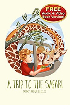 Childrens Books: A Trip to the Safari: (values books) Preschool Early Learning (Illustrated Picture Book) Animal Habitat (Bedtime Stories Children's Books for Early & Beginner Readers Book 8) by [Elkeles, Tammy Brown]