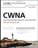 CWNA Certified Wireless Network Administrator Official Study Guide: Exam PW0-104 (CWNP Official Study Guides), David D. Coleman, David A. Westcott, 0470438908