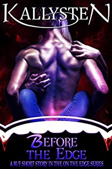 Before The Edge: A M/F prequel to the On The Edge vampire series by [Kallysten]