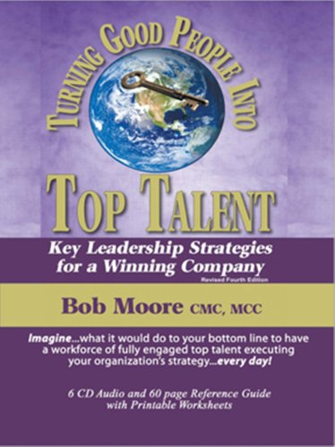 Turning Good People Into Top Talent:  Key Leadership Strategies for a Winning Company, Revised Fourth Edition by The Effectiveness Press