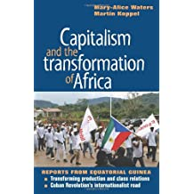 Capitalism and the Transformation of Africa: Reports from Equatorial Guinea : Transforming Production and Class Relations / the Cuban Revolution's Internationalist Road
