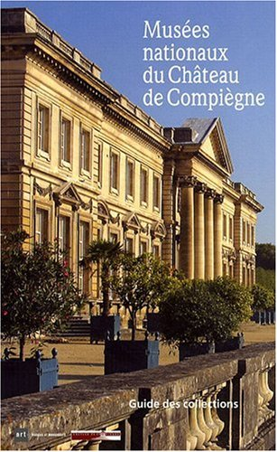 Musées nationaux du Château de Compiègne : Guide des collections