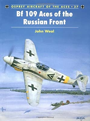 Bf 109 Aces of the Russian Front (Osprey Aircraft of the Aces No 37) [Paperback] [2001] (Author) John Weal, Iain Wyllie