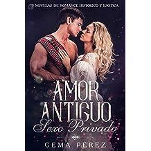 Amor Antiguo, Sexo Privado: 3 Novelas de Romance Histórico y Erótica (Colección de Romance) (Spanish Edition)