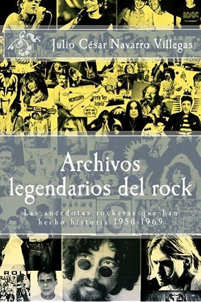 Archivos legendarios del rock: Las anécdotas rockeras que han hecho historia 1950-1969: Volume 1 El almanaque del rock: Amazon.es: Navarro Villegas, Dr. Julio César: Libros