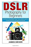 DSLR Photography for Beginners, James Driver, 1500769363