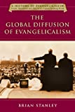 img - for The Global Diffusion of Evangelicalism: The Age of Billy Graham and John Stott (History of Evangelicalism, People, Movements and Ideas in the English-Speaking World) book / textbook / text book