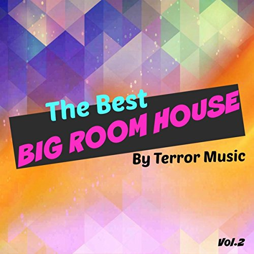 The Best Big Room House By Terror Music, Vol. 2 (Best Big Room House)