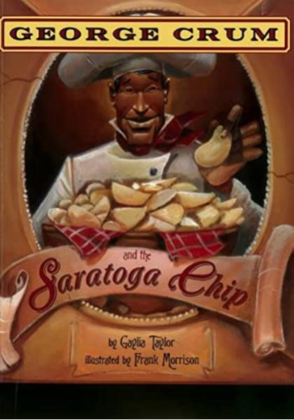 George Crum and the Saratoga Chip: Gaylia Taylor, Frank Morrison:  9781600606564: Amazon.com: Books