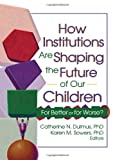 How Institutions Are Shaping the Future of Our Children, Catherine N. Dulmus and Karen M. Sowers, 0789024624