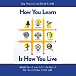 How You Learn Is How You Live: Using Nine Ways of Learning to Transform Your Life | Kay Peterson,David A. Kolb
