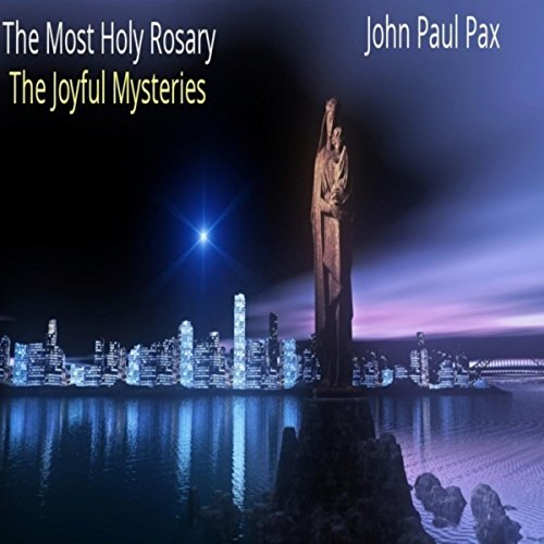 The Most Holy Rosary: The Joyful Mysteries