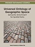 Universal Ontology of Geographic Space : Semantic Enrichment for Spatial Data, Tomaz Podobnikar, 1466603275