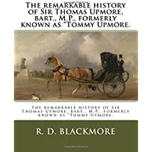 """The remarkable history of Sir Thomas Upmore, bart., M.P., formerly known as """"Tommy Upmore."""